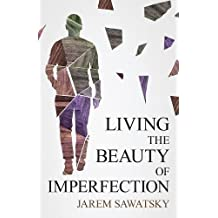 Living the Beauty of Imperfection (How to Die Smiling)