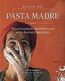 Backen mit Pasta Madre: Meine Rezepte für herzhaftes und süßes Brot mit Mutterhefe: Meine Rezepte fr herzhaftes und ses…