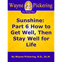 Sunshine: Part 6 How to Get Well, Then Stay Well for Life (English Edition)