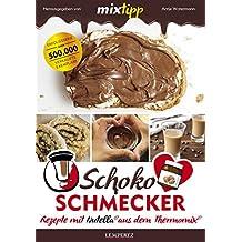mixtipp Schoko-Schmecker: nutella®-Rezepte mit dem Thermomix® (Kochen mit dem Thermomix)