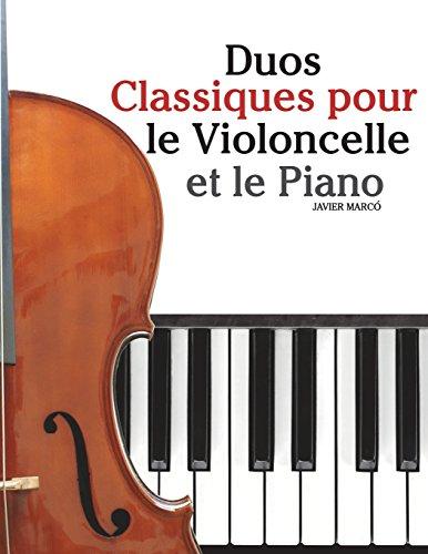 Duos Classiques pour le Violoncelle et le Piano: Pièces faciles de Beethoven, Mozart, Tchaikovsky, ainsi que d'autres compositeurs par Javier Marcó