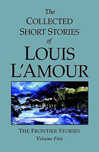 The Frontier Stories: 5 (Collected Short Stories of Louis L'Amour)