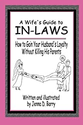 A Wife's Guide to In-laws: How to Gain Your Husband's Loyalty Without Killing His Parents