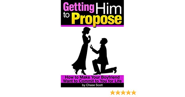 Getting Him To Propose How To Make Your Boyfriend Want To Commit To