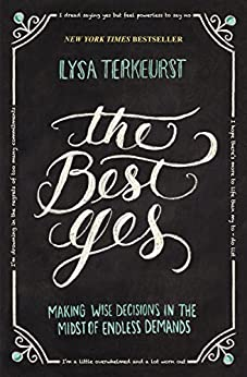 The Best Yes: Making Wise Decisions in the Midst of Endless Demands par [TerKeurst, Lysa]