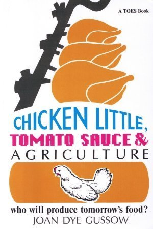 Chicken Little, Tomato Sauce and Agriculture: Who Will Produce Tomorrow's Food? par Joan Dye Gussow