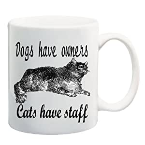 DOGS HAVE OWNERS CATS HAVE STAFF Mug Cup - 11 ounces by Apple Orange Gifts