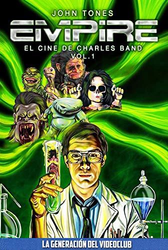 Empire: El cine de Charles Band Vol. 1 (La Generación del Videoclub) por John Tones