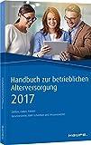 Handbuch zur betrieblichen Altersversorgung 2017: Zahlen, Daten, Fakten (Haufe Kompass)