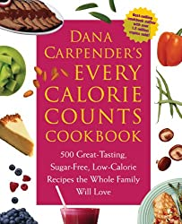 Dana Carpender's Every Calorie Counts Cookbook: 500 Great-Tasting, Sugar-Free, Low-Calorie Recipes that the Whole Family Will Love