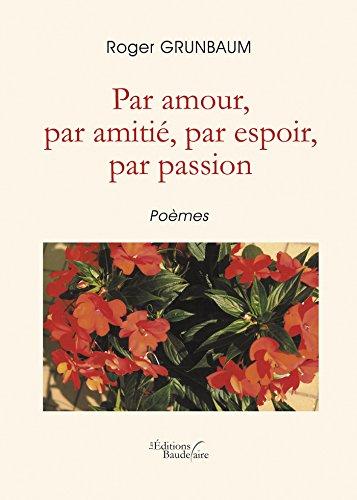 Meilleurs téléchargements gratuits de livres audio Par amour, par amitié, par espoir, par passion B01A8XX1AY in French PDF ePub MOBI
