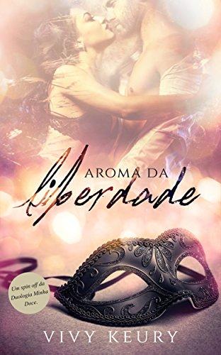 Aroma da Liberdade ( SPIN OFF DA DUOLOGIA MINHA DOCE) (Portuguese Edition) por Vivy Keury