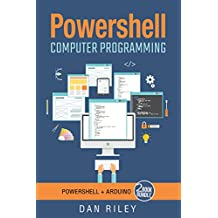 PowerShell: This Book Includes - PowerShell: Getting To Know PowerShell AND Arduino: Master The Arduino Basics - A TWO Book Bundle (English Edition)