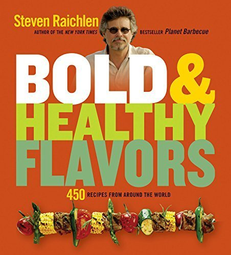 Bold & Healthy Flavors: 450 Recipes from Around the World by Steven Raichlen (2011-03-25)