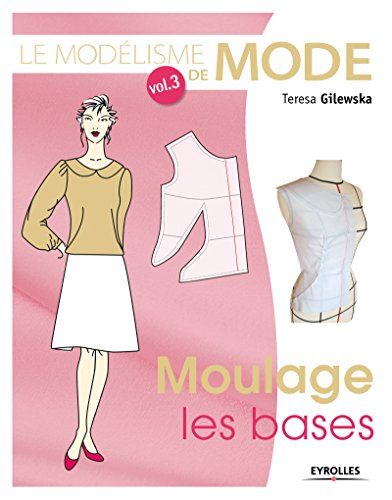 Le modélisme de mode, Volume 3 : Moulage, les bases par Teresa Gilewska