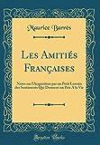 Telecharger Livres Les Amities Francaises Notes Sur l Acquisition Par Un Petit Lorrain Des Sentiments Qui Donnent Un Prix a la Vie Classic Reprint (PDF,EPUB,MOBI) gratuits en Francaise