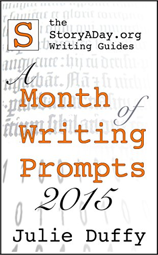 A Month Of Writing Prompts 2015: A StoryADay.org Writing Guide (A Month