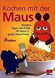 Kochen mit der Maus: Rezepte, Tipps und Tricks für Kinder und Maus-Fans