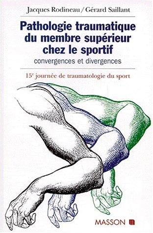 PATHOLOGIE TRAUMATIQUE DU MEMBRE SUPERIEUR CHEZ LE SPORTIF. Convergences et divergences, 15ème journée de traumatologie du sport de la Pitié-Salpêtrière
