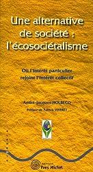 Une alternative de société : l'écosociétalisme : Où l'intérêt particulier rejoint l'intérêt collectif