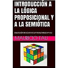 INTRODUCCIÓN A LA LÓGICA PROPOSICIONAL Y A LA SEMIÓTICA: COLECCIÓN RESÚMENES UNIVERSITARIOS Nº 412
