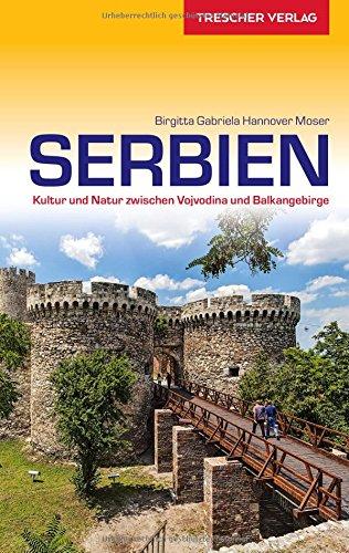 Reiseführer Serbien: Kultur und Natur zwischen Vojvodina und Balkangebirge (VLB Reihenkürzel: SM825 - Trescher-Reihe Reisen)