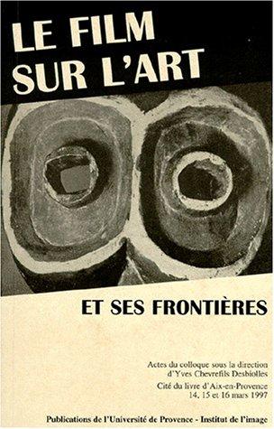 Le film sur l'art et ses frontires : Actes du colloque, Cit du livre d'Aix-en-Provence, 14, 15 et 16 mars 1997