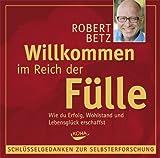 Willkommen im Reich der Fülle, Schlüsselgedanken zur Selbsterforschung - Robert Betz