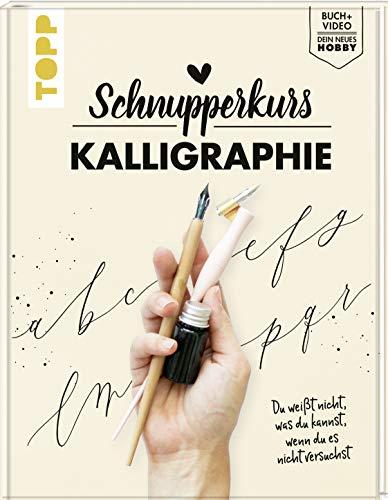 Schnupperkurs - Kalligraphie: Du weißt nicht, was du kannst, wenn du es nicht versuchst. Buch + Video = dein neues Hobby (Buch Kalligraphie Schrift)