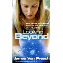 [Looking Beyond: How to Use Your Psychic Talent to Get What You Want] (By: James Van Praagh) [published: October, 2003]