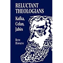 Reluctant Theologians: Franz Kafka, Paul Celan, Edmond Jabes (Studies in Religion and Literature, 4)