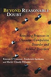 Beyond Reasonable Doubt - Reasoning Processes in Obsessive-Compulsive Disorder and Related Disorders by Kieron O'Connor (2005-01-13)