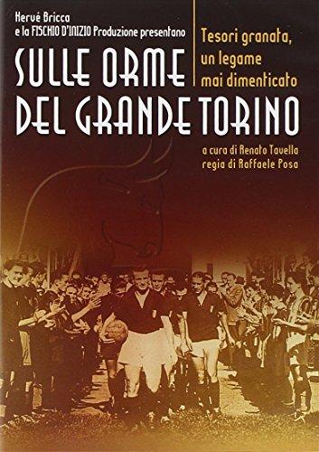 Sulle orme del grande Torino. Tesori granata, un legame mai dimenticato. DVD por Hervé Bricca