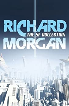 The Complete SF Collection by [Morgan, Richard]