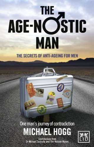 The Age-Nostic Man: The Secrets of Anti-Ageing for Men by Michael Hogg (2013-06-17)