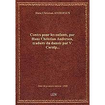 Contes pour les enfants, par Hans Christian Andersen, traduits du danois par V. Caralp...