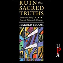 Ruin the Sacred Truths: Poetry and Belief from the Bible to the Present