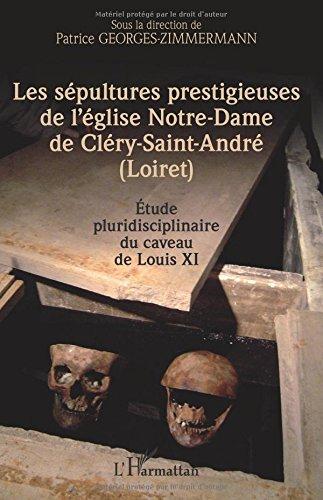 Les sépultures prestigieuses de l'église Notre-Dame de Cléry-saint-André (Loiret)