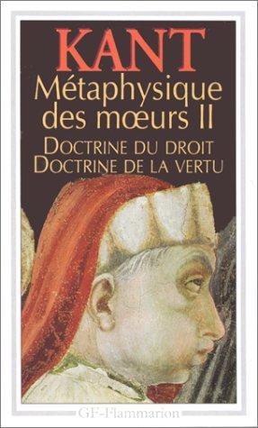 Mtaphysique des moeurs : Tome 2: Doctrine du droit,Doctrine de la vertu