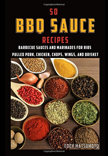 50 BBQ Sauce Recipes (Eddy Matsumoto Best Sellers)