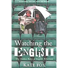 [Watching the English: The Hidden Rules of English Behaviour] (By: Kate Fox) [published: April, 2005]