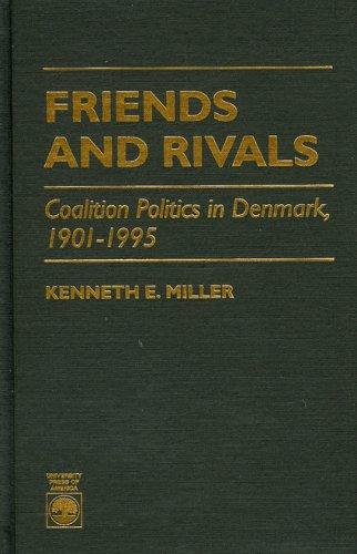 Friends and Rivals: Coalition Politics in Denmark 1901-1995 por Kenneth E. Miller
