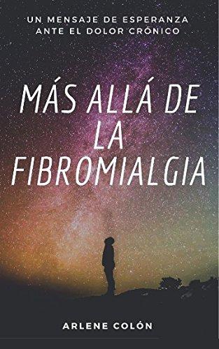 Más allá de la Fibromialgia: Un mensaje de esperanza ante el dolor crónico por Arlene Colón