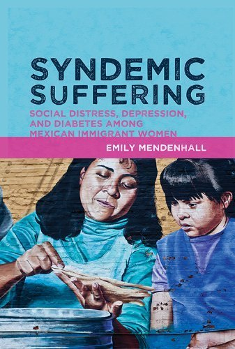 Syndemic Suffering: Social Distress, Depression, and Diabetes among Mexican Immigrant Women (Advances in Critical Medical Anthro) Reprint edition by Mendenhall, Emily (2013) Paperback