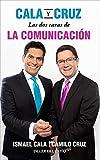 Cala y Cruz: Las dos caras de la comunicación: Habla con seguridad. Escucha con propósito ¡Triunfa en grande! (Spanish Edition)