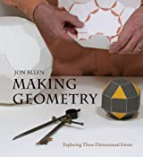Making Geometry: Exploring Three-Dimensional Forms by Jon Allen (2012-11-01)