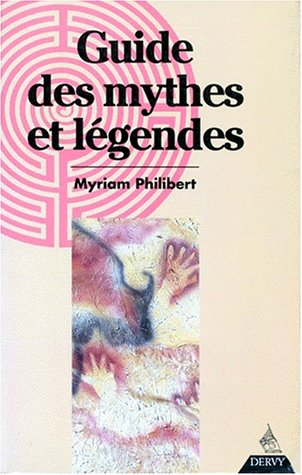 Guide des mythes et légendes par Myriam Philibert