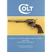 Colt Single Action Army Revolvers and the London Agency by C. Kenneth Moore (1990-06-30)