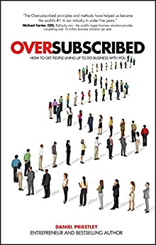 Oversubscribed: How to Get People Lining Up to Do Business with You di [Priestley, Daniel]