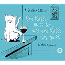 Eine Katze muss tun, was eine Katze tun muss: Die kleine Katzologie